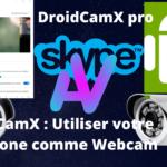 DroidCamX _ Utiliser votre telephone comme Webcam